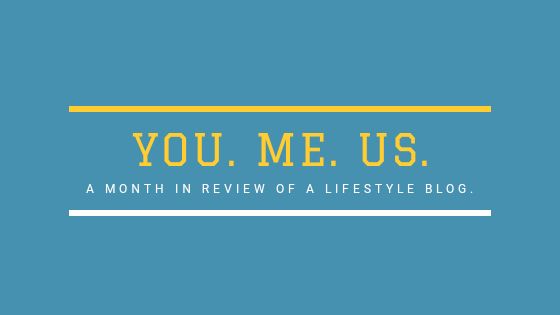 You. Me. Us. A Month In Review on a Lifestyle Blog.