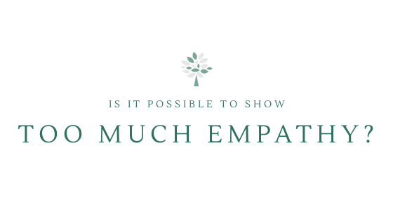 Is it possible to show too much empathy?