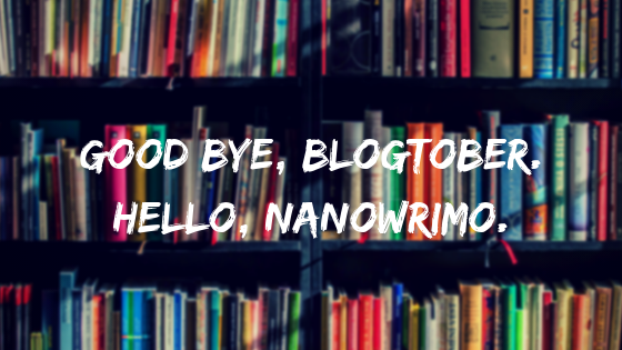 Goodbye, #blogtober. Hello, NaNoWriMo.