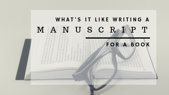 What's it like writing a manuscript for a book?