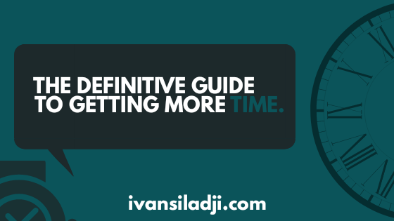 The Definitive Guide To Getting More Time